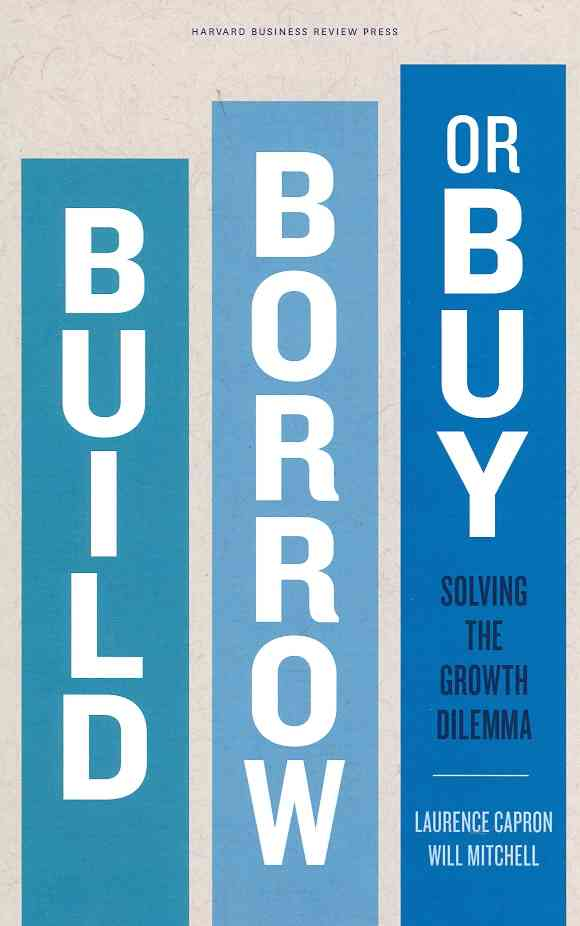 Build, Borrow, or Buy By Capron, Laurence/ Mitchell, Will