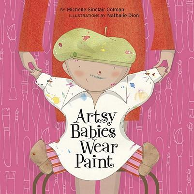 Artsy Babies Wear Paint By Colman, Michelle Sinclair/ Dion, Nathalie (ILT)