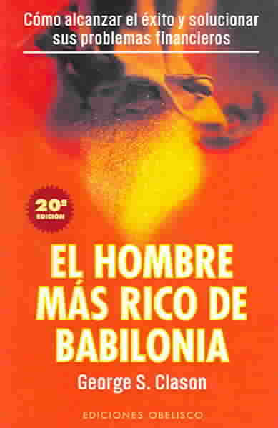 El Hombre Mas Rico De Babilonia / The Richest man in Babylon By Clason, George S.
